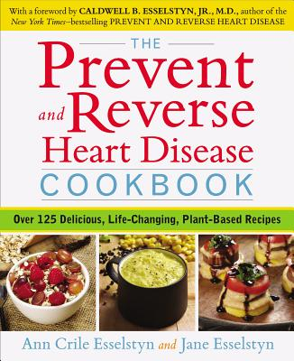 The Prevent and Reverse Heart Disease Cookbook: Over 125 Delicious, Life-Changing, Plant-Based Recipes Cover Image