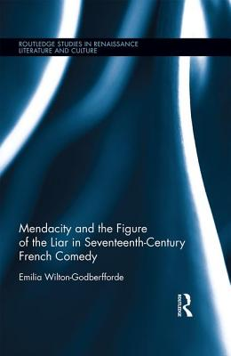 Mendacity and the Figure of the Liar in Seventeenth-Century French Comedy (Routledge Studies in Renaissance Literature and Culture) Cover Image