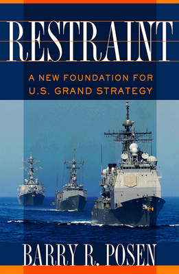 Restraint: A New Foundation for U.S. Grand Strategy (Cornell Studies in Security Affairs) Cover Image