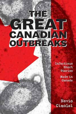 The Great Canadian Outbreaks: Infectious Short Stories - Made in Canada Cover Image