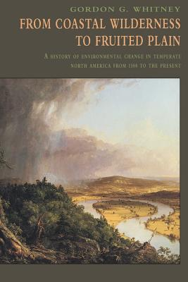From Coastal Wilderness to Fruited Plain: A History of Environmental Change in Temperate North America from 1500 to the Present (History of Enviromental Change in Temperate North America fr) Cover Image