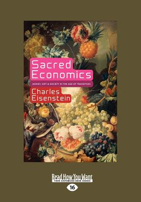 Sacred Economics: Money, Gift, and Society in the Age of Transition (Large Print 16pt) Cover Image