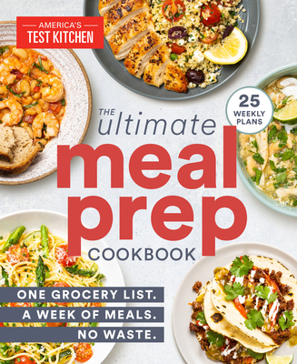 The Ultimate Meal-Prep Cookbook: One Grocery List. A Week of Meals. No Waste. Cover Image