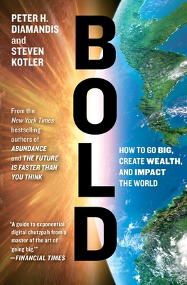 Bold: How to Go Big, Create Wealth and Impact the World (Exponential Technology Series) Cover Image
