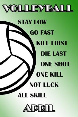 Volleyball Stay Low Go Fast Kill First Die Last One Shot One Kill Not Luck All Skill April: College Ruled Composition Book Green and White School Colo Cover Image