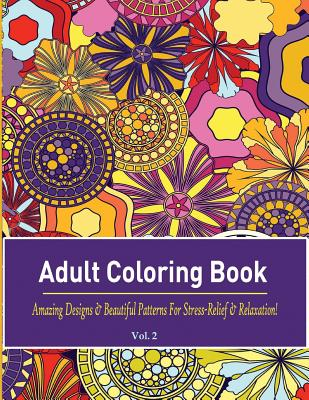 Adult Coloring Book: Amazing Designs & Beautiful Patterns for Stress-Relief & Relaxation! Cover Image