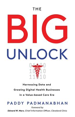 The Big Unlock: Harnessing Data and Growing Digital Health Businesses in a Value-Based Care Era Cover Image
