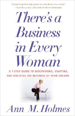 There's a Business in Every Woman: A 7-Step Guide to Discovering, Starting, and Building the Business of Your Dreams Cover Image