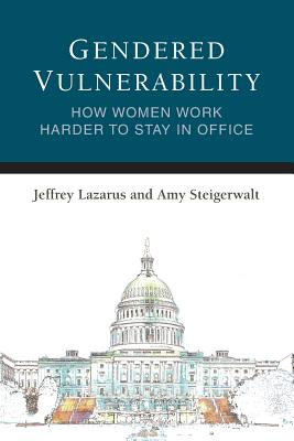 Gendered Vulnerability: How Women Work Harder to Stay in Office (Legislative Politics And Policy Making) Cover Image