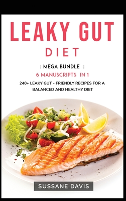Leaky Gut Diet: MEGA BUNDLE - 6 Manuscripts in 1 - 240+ Leaky Gut - friendly recipes for a balanced and healthy diet Cover Image