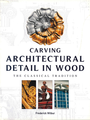 Carving Architectural Detail in Wood: The Classical Tradition Cover Image