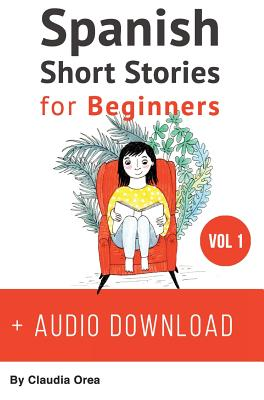 Spanish: Short Stories for Beginners + Audio Download: Improve your reading and listening skills in Spanish (Spanish Short Stories #1) Cover Image