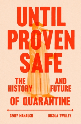 Until Proven Safe: The History and Future of Quarantine Cover Image