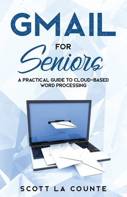 Gmail For Seniors: The Absolute Beginners Guide to Getting Started With Email Cover Image