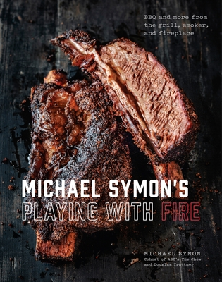 Michael Symon's Playing with Fire: BBQ and More from the Grill, Smoker, and Fireplace: A Cookbook Cover Image