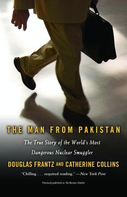 The Man from Pakistan: The True Story of the World's Most Dangerous Nuclear Smuggler Cover Image