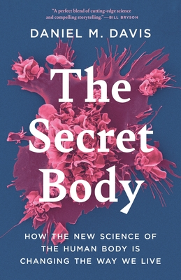 The Secret Body: How the New Science of the Human Body Is Changing the Way We Live Cover Image