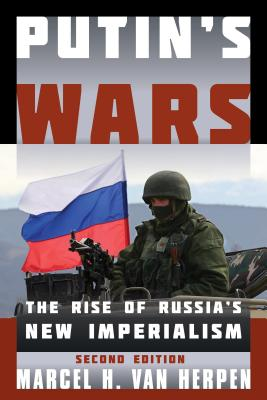 Putin's Wars: The Rise of Russia's New Imperialism, Second Edition Cover Image