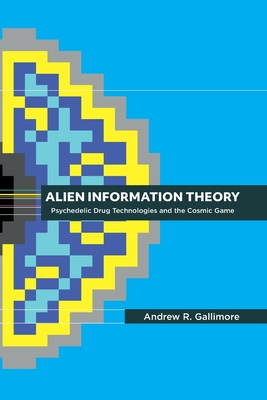 Alien Information Theory: Psychedelic Drug Technologies and the Cosmic Game Cover Image