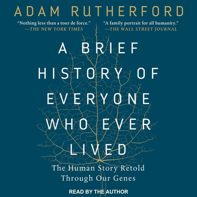 A Brief History of Everyone Who Ever Lived Lib/E: The Human Story Retold Through Our Genes Cover Image