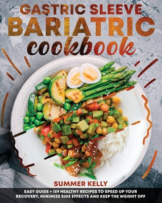 Gastric Sleeve Bariatric Cookbook for Beginners: Easy Guide Plus 159 Healthy Recipes to Speed Up Your Recovery, Minimize Side Effects and Keep the Wei Cover Image