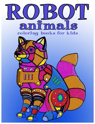 Robot animals Coloring Books for Kids: coloring books for kids ages 8-12 Cover Image