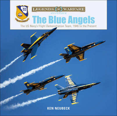The Blue Angels: The US Navy's Flight Demonstration Team, 1946 to the Present (Legends of Warfare: Aviation #13) Cover Image