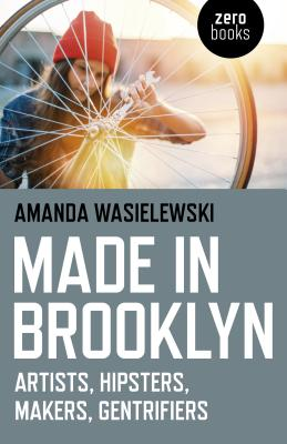 Made in Brooklyn: Artists, Hipsters, Makers, and Gentrification Cover Image