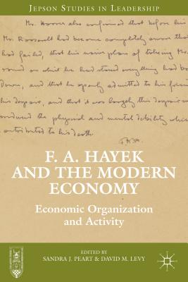 F. A. Hayek and the Modern Economy: Economic Organization and Activity (Jepson Studies in Leadership) Cover Image
