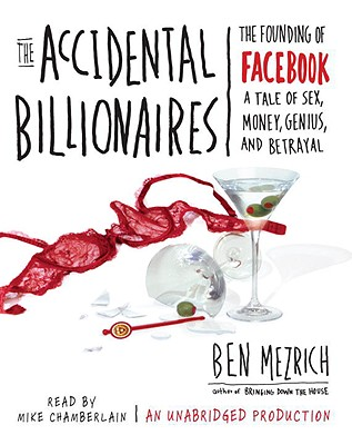 The Accidental Billionaires: The Founding of Facebook: A Tale of Sex, Money, Genius, and Betrayal Cover Image