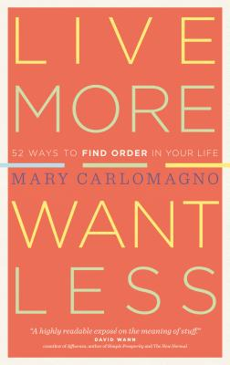 Live More, Want Less: 52 Ways to Find Order in Your Life Cover Image