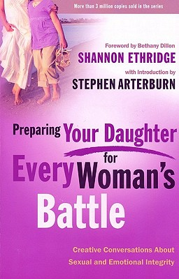 Preparing Your Daughter for Every Woman's Battle: Creative Conversations about Sexual and Emotional Integrity Cover Image