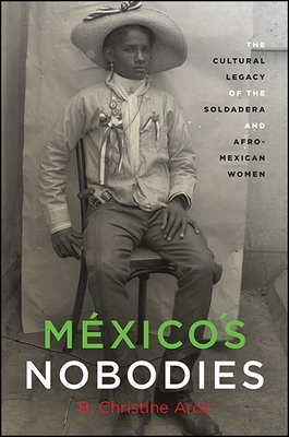 México's Nobodies: The Cultural Legacy of the Soldadera and Afro-Mexican Women (Suny Series) cover