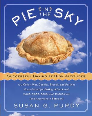 Pie in the Sky Successful Baking at High Altitudes: 100 Cakes, Pies, Cookies, Breads, and Pastries Home-Tested for Baking at Sea Level, 3,000, 5,000, Cover Image