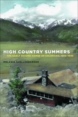 High Country Summers: The Early Second Homes of Colorado, 1880-1940 Cover Image