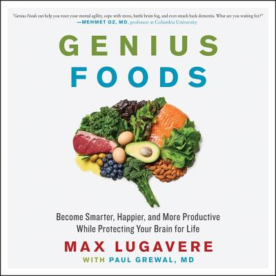 Genius Foods Lib/E: Become Smarter, Happier, and More Productive While Protecting Your Brain for Life Cover Image