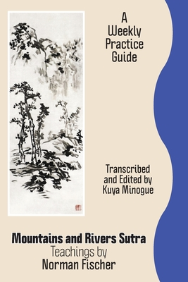 Mountains and Rivers Sutra: Teachings by Norman Fischer / A Weekly Practice Guide Cover Image