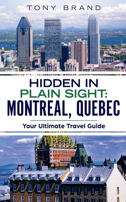 Montreal, Quebec Travel Guide 2018: Hidden in Plain Sight Cover Image