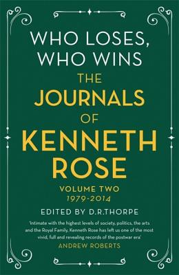 Who Loses, Who Wins: The Journals of Kenneth Rose: Volume Two 1979-2014 Cover Image
