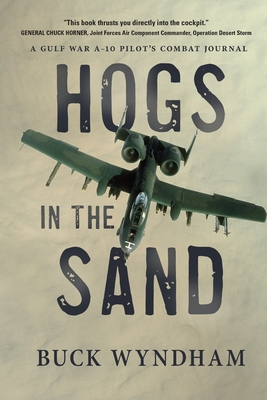 Hogs in the Sand: A Gulf War A-10 Pilot's Combat Journal Cover Image