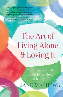The Art of Living Alone and Loving It: Your inspirational toolkit for a whole and happy life Cover Image