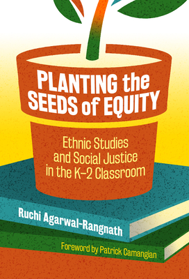 Planting the Seeds of Equity: Ethnic Studies and Social Justice in the K-2 Classroom Cover Image