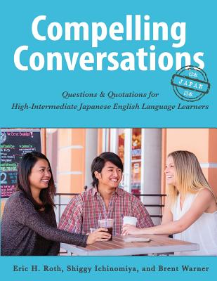 Compelling Conversations-Japan: Questions and Quotations for High Intermediate Japanese English Language Learners Cover Image