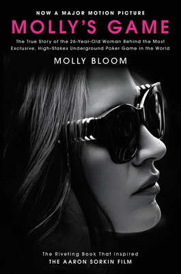 Molly's Game [Movie Tie-in]: The True Story of the 26-Year-Old Woman Behind the Most Exclusive, High-Stakes Underground Poker Game in the World Cover Image