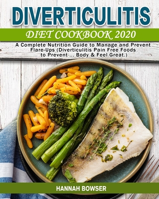 Diverticulitis Diet Cookbook 2020: A Complete Nutrition Guide to Manage and Prevent Flare-Ups (Diverticulitis Pain Free Foods to Prevent ... Body & Fe Cover Image