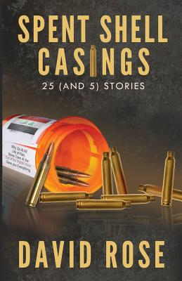 Spent Shell Casings: 25 (and 5) Stories Cover Image