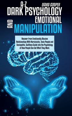A-Z Dark Psychology And Emotional Manipulation: Recover from Emotionally Abusive Relationships With Narcissists, Toxic People and Sociopaths. Guiltles Cover Image