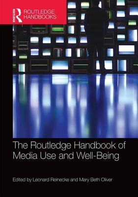 The Routledge Handbook of Media Use and Well-Being: International Perspectives on Theory and Research on Positive Media Effects Cover Image