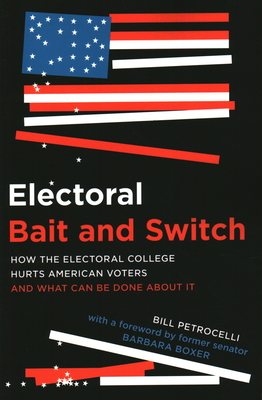 Electoral Bait and Switch: How the Electoral College Hurts American Voters and What Can Be Done about It Cover Image