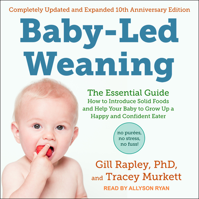 Baby-Led Weaning, Completely Updated and Expanded Tenth Anniversary Edition: The Essential Guide - How to Introduce Solid Foods and Help Your Baby to Cover Image